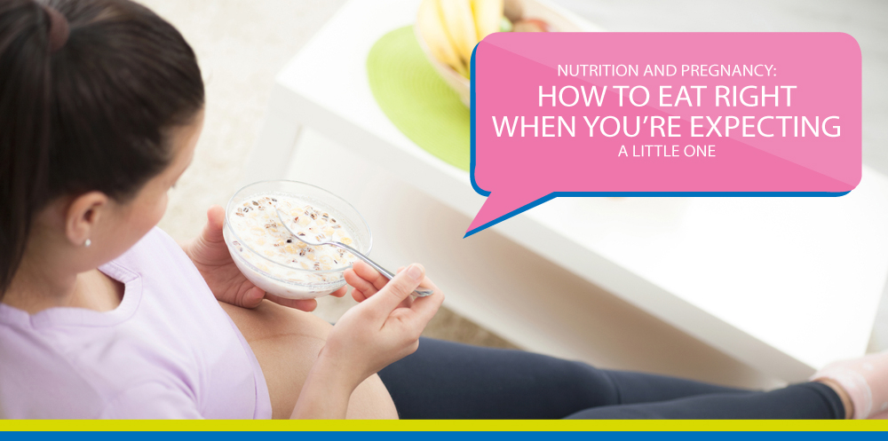 Nutrition and Pregnancy: How to Eat Right When You're Expecting A Little One